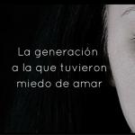 La generación a la que tuvieron miedo de amar