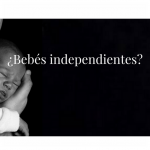 ¿Bebés independientes?